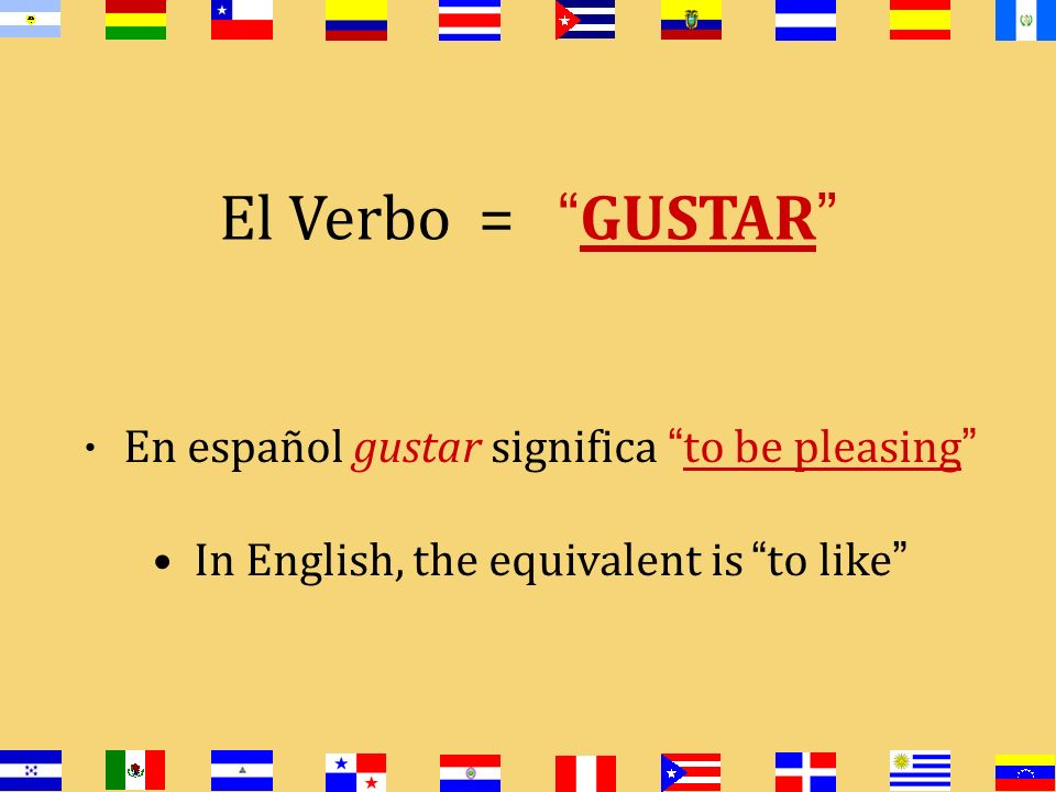El Verbo = GUSTAR In English, the equivalent is to like