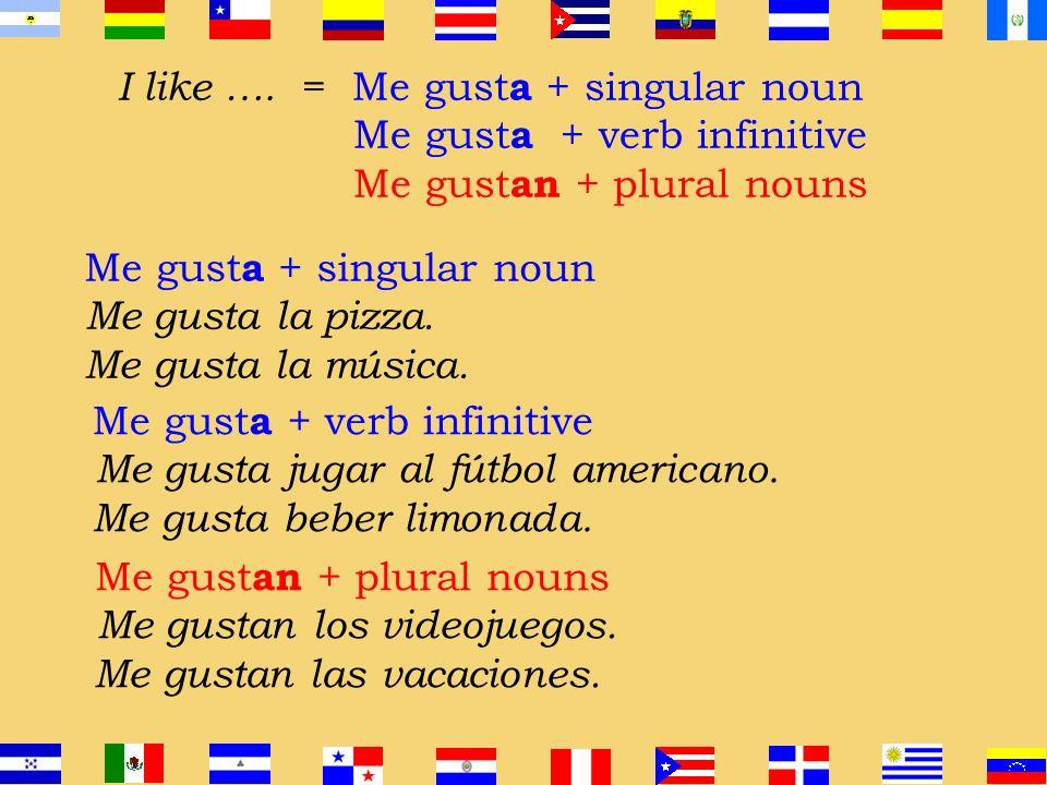 I like …. = Me gusta + singular noun