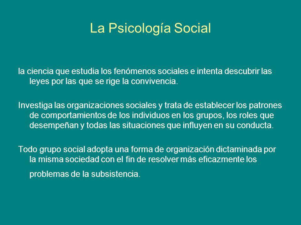 La Psicología Social la ciencia que estudia los fenómenos sociales e intenta descubrir las leyes por las que se rige la convivencia.