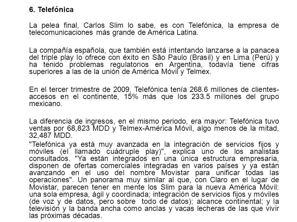 6. Telefónica La pelea final, Carlos Slim lo sabe, es con Telefónica, la empresa de telecomunicaciones más grande de América Latina.
