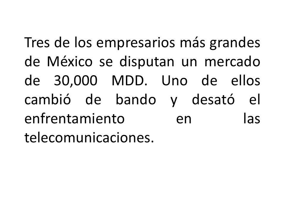 Tres de los empresarios más grandes de México se disputan un mercado de 30,000 MDD.
