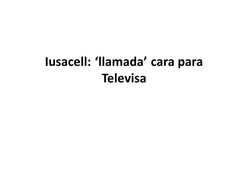 Iusacell: 'llamada' cara para Televisa