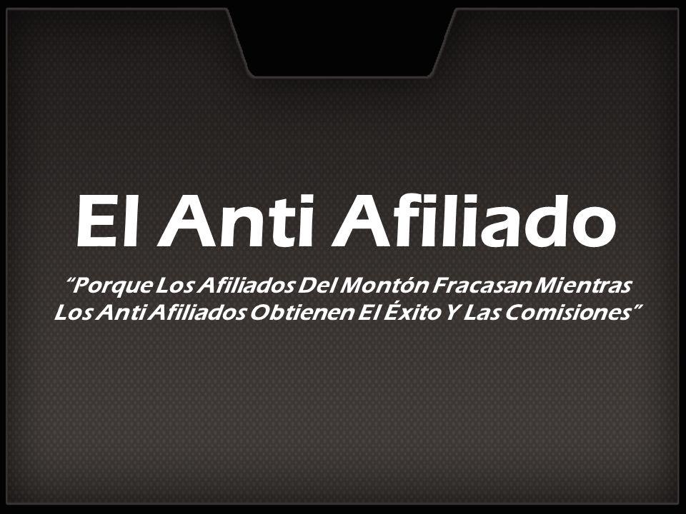 El Anti Afiliado Porque Los Afiliados Del Montón Fracasan Mientras Los Anti Afiliados Obtienen El Éxito Y Las Comisiones