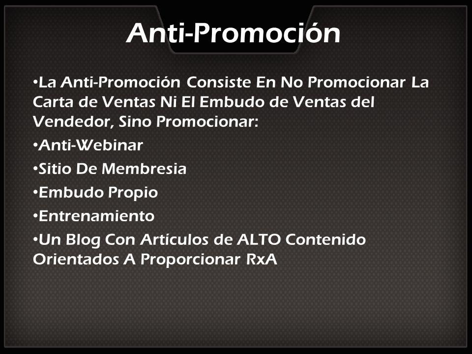 Anti-Promoción La Anti-Promoción Consiste En No Promocionar La Carta de Ventas Ni El Embudo de Ventas del Vendedor, Sino Promocionar: