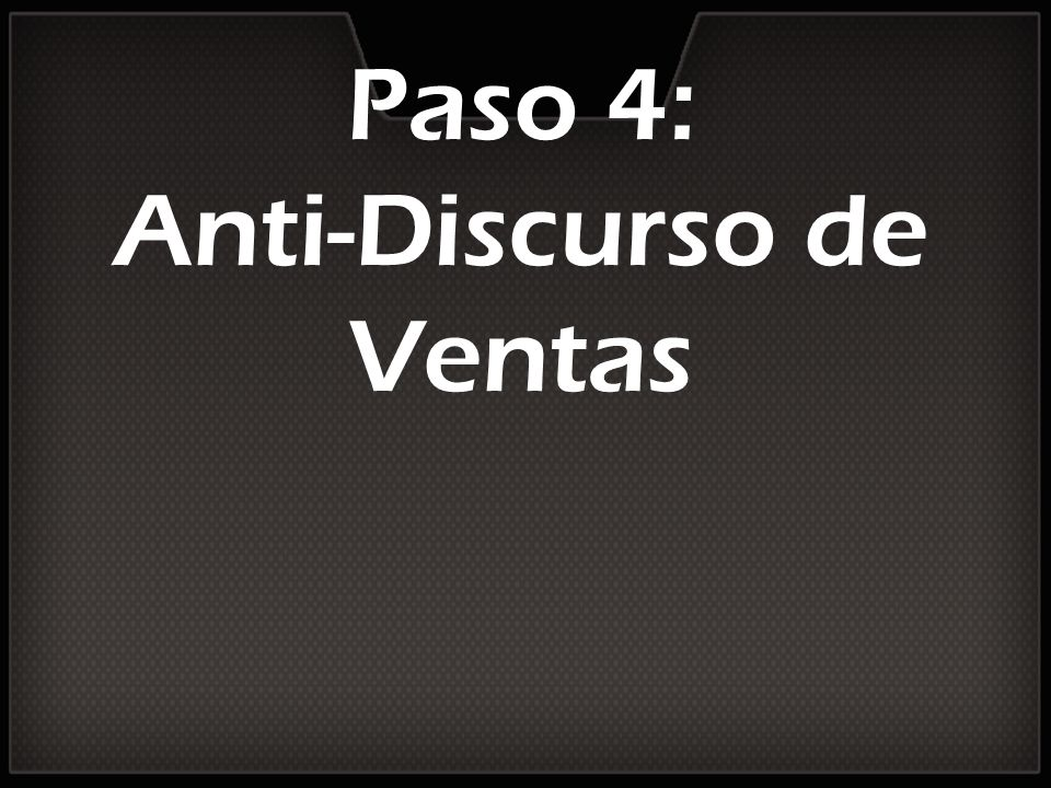 Paso 4: Anti-Discurso de Ventas