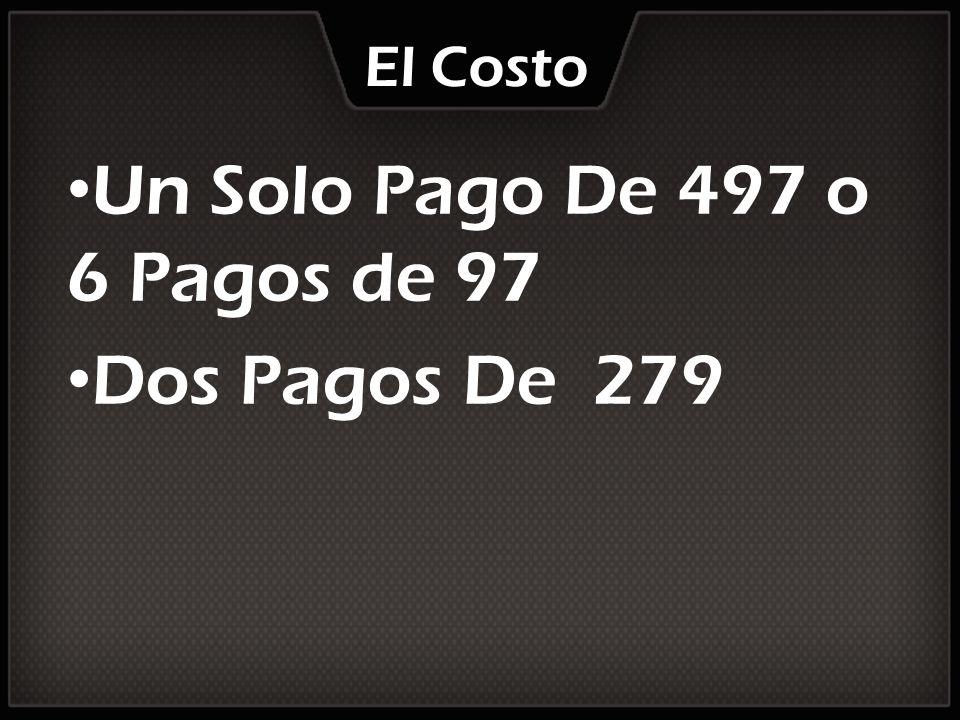 Un Solo Pago De 497 o 6 Pagos de 97 Dos Pagos De 279