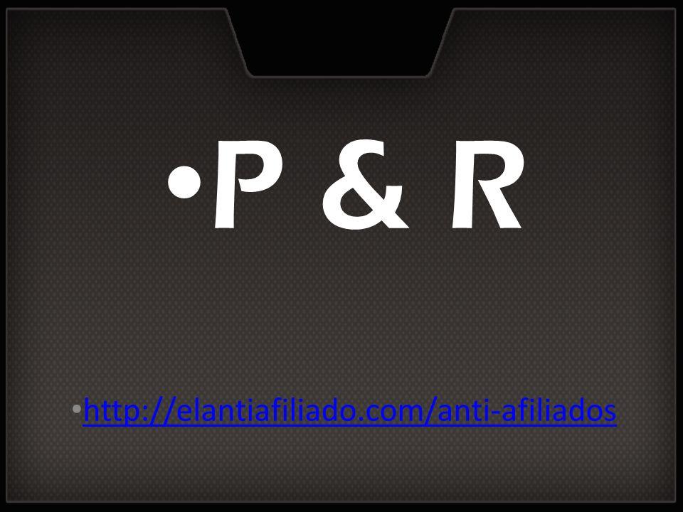 P & R http://elantiafiliado.com/anti-afiliados
