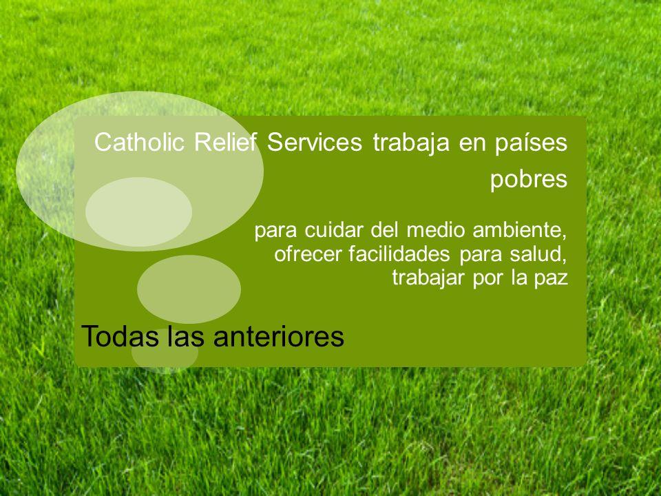Catholic Relief Services trabaja en países pobres
