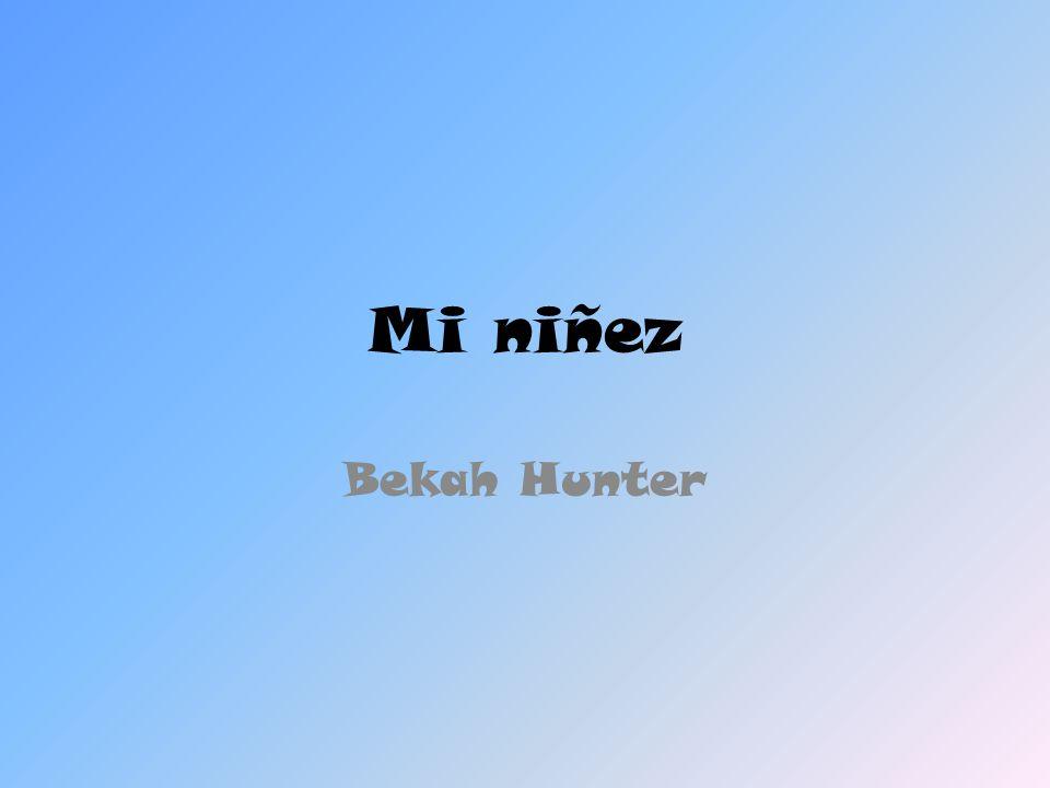 Mi niñez Bekah Hunter