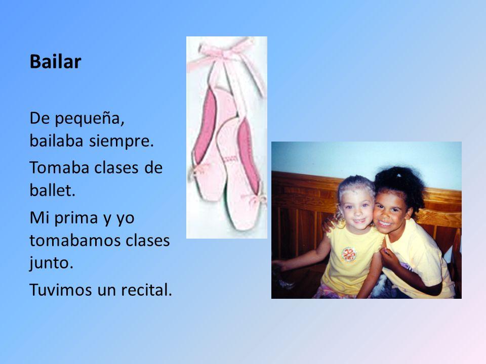 Bailar De pequeña, bailaba siempre. Tomaba clases de ballet.