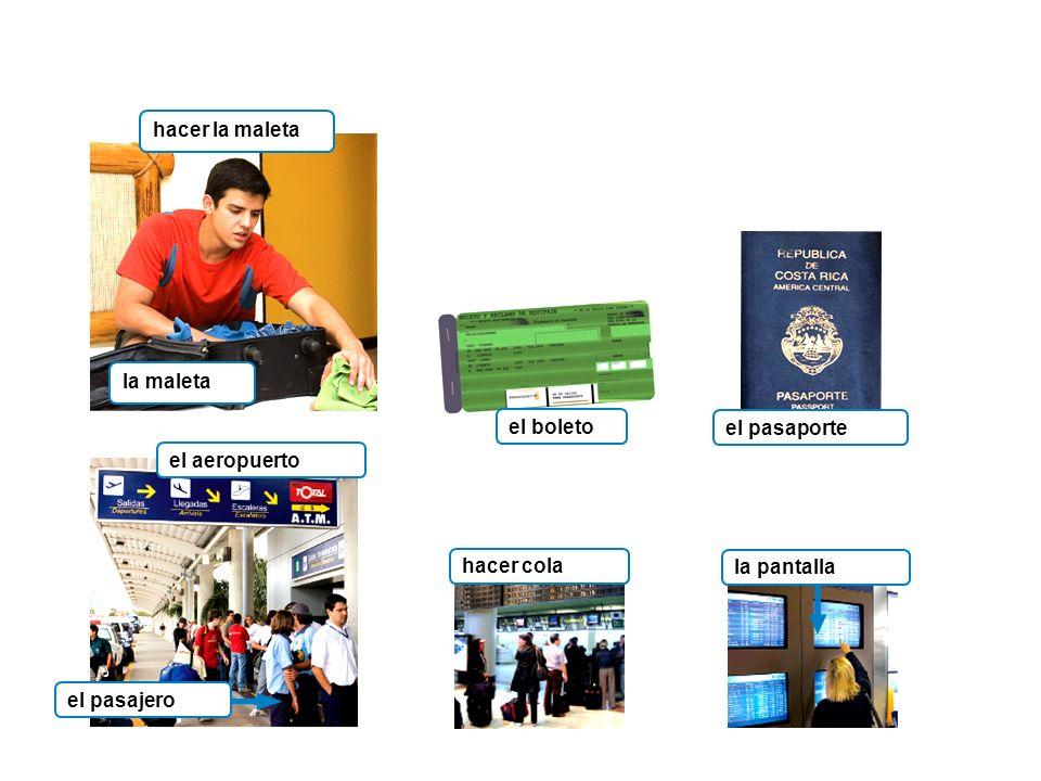 hacer la maleta la maleta el boleto el pasaporte el aeropuerto hacer cola la pantalla el pasajero