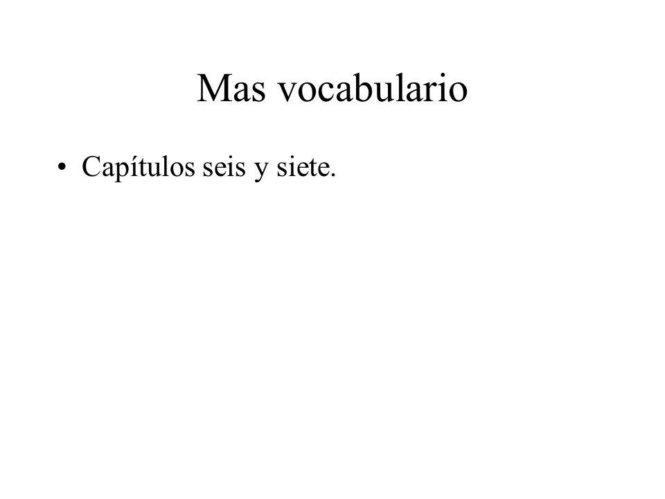 Mas vocabulario Capítulos seis y siete.
