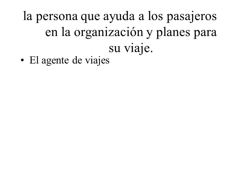 la persona que ayuda a los pasajeros en la organización y planes para su viaje.