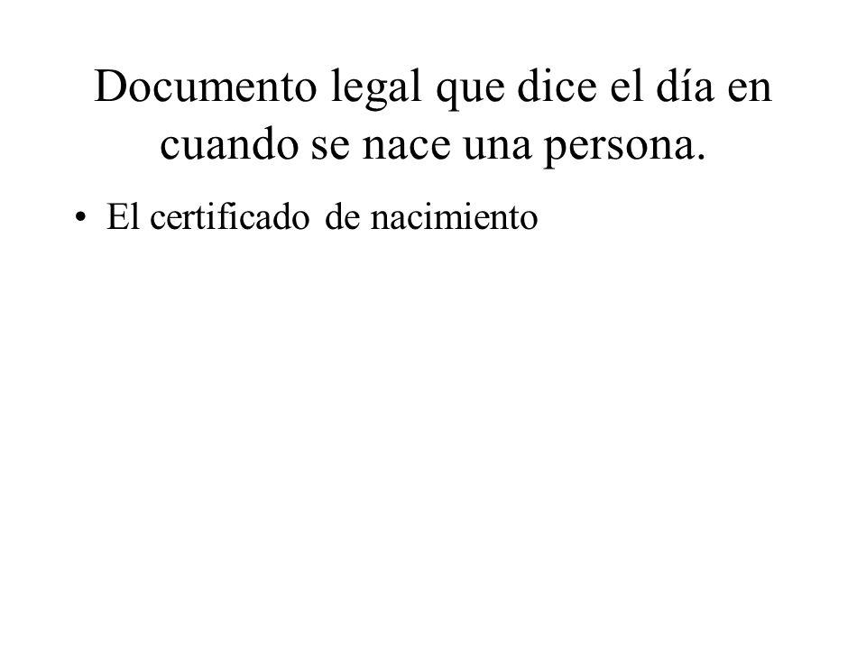 Documento legal que dice el día en cuando se nace una persona.