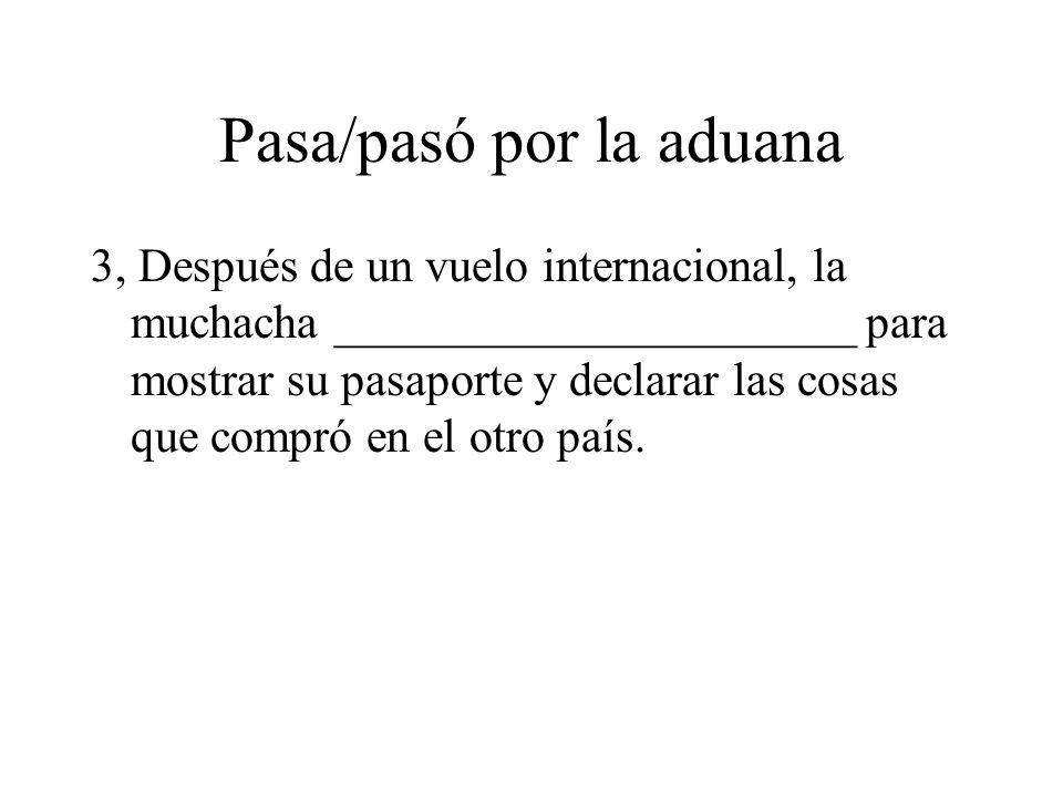 Pasa/pasó por la aduana