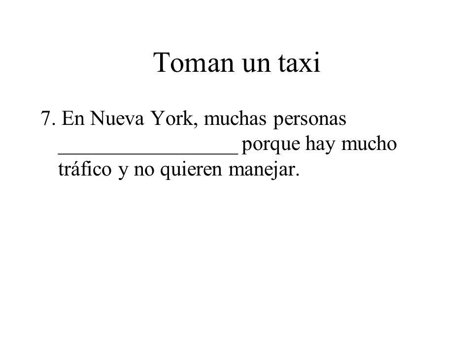 Toman un taxi 7.
