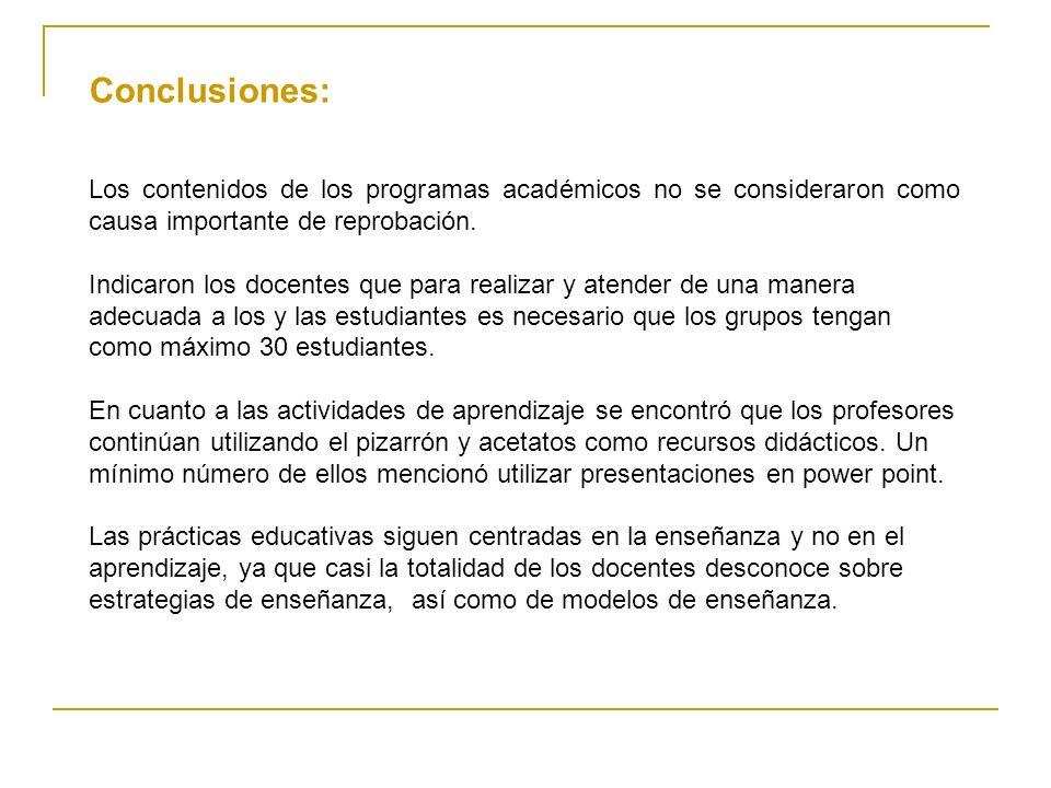 Conclusiones: Los contenidos de los programas académicos no se consideraron como causa importante de reprobación.
