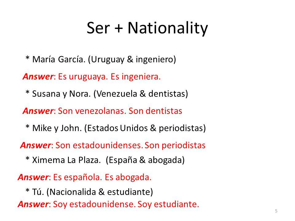Ser + Nationality * María García. (Uruguay & ingeniero)