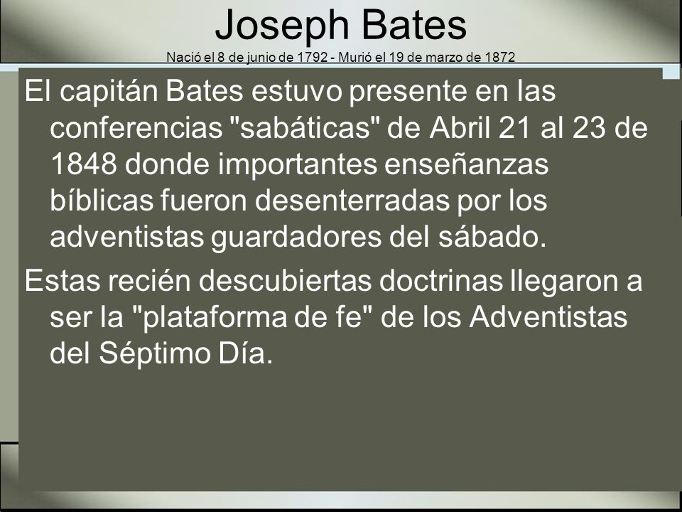 Joseph Bates Nació el 8 de junio de 1792 - Murió el 19 de marzo de 1872