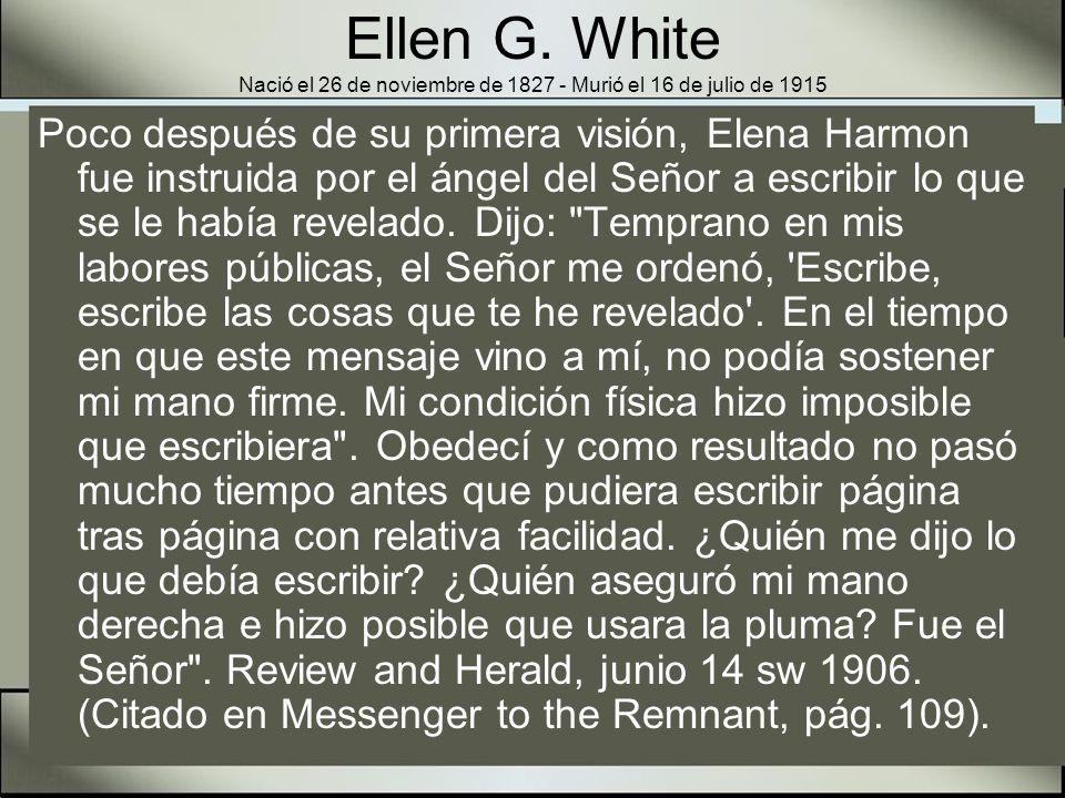 Ellen G. White Nació el 26 de noviembre de 1827 - Murió el 16 de julio de 1915