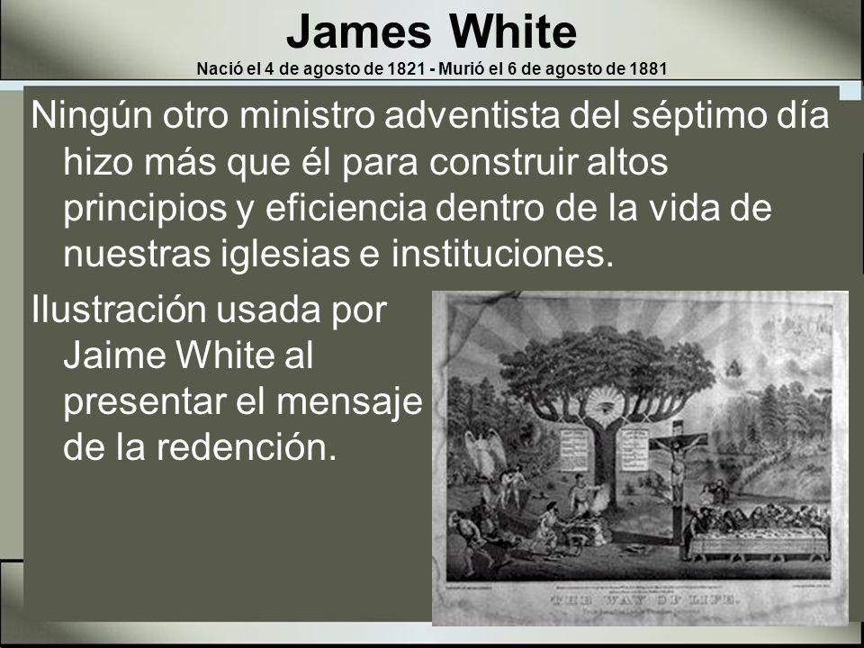 James White Nació el 4 de agosto de 1821 - Murió el 6 de agosto de 1881