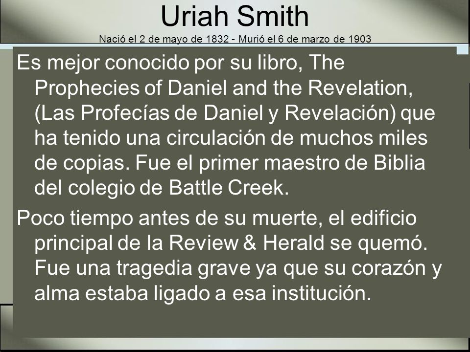 Uriah Smith Nació el 2 de mayo de 1832 - Murió el 6 de marzo de 1903