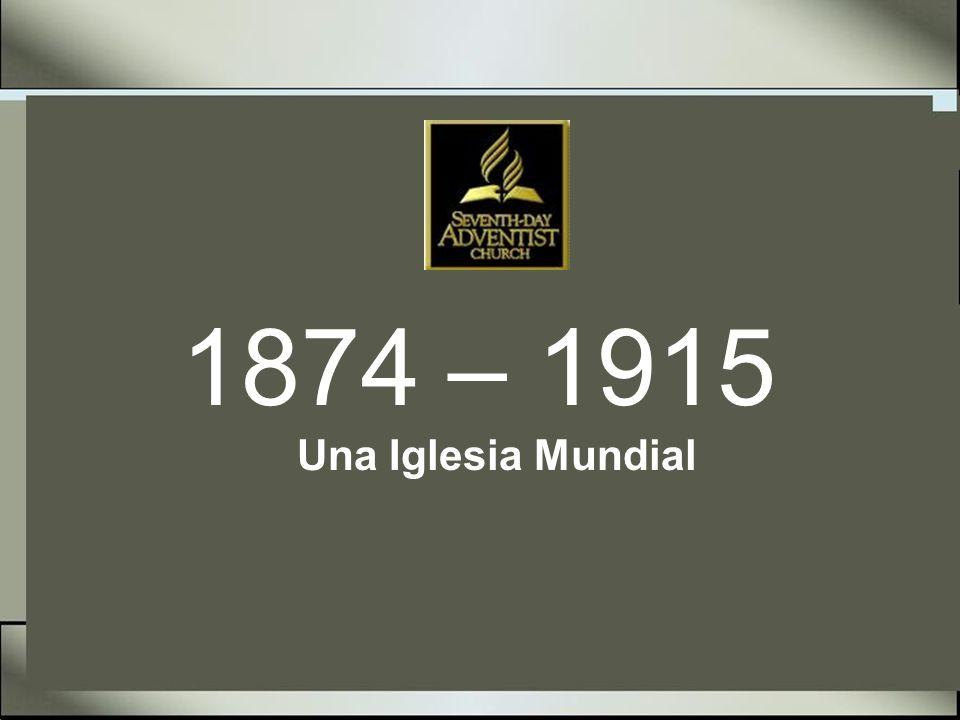 1874 – 1915 Una Iglesia Mundial