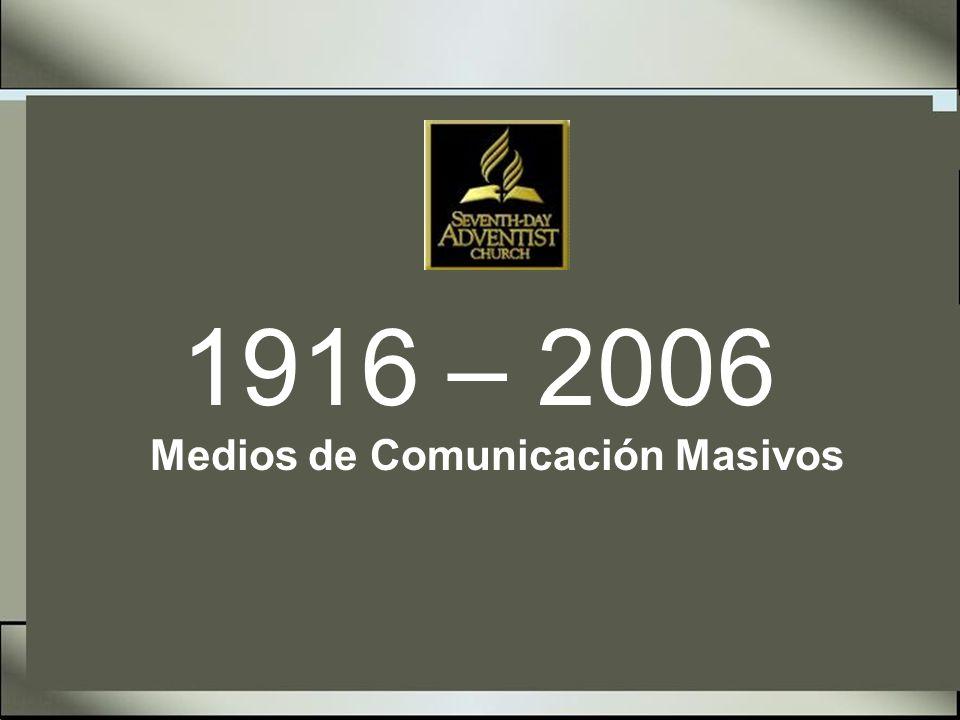 1916 – 2006 Medios de Comunicación Masivos