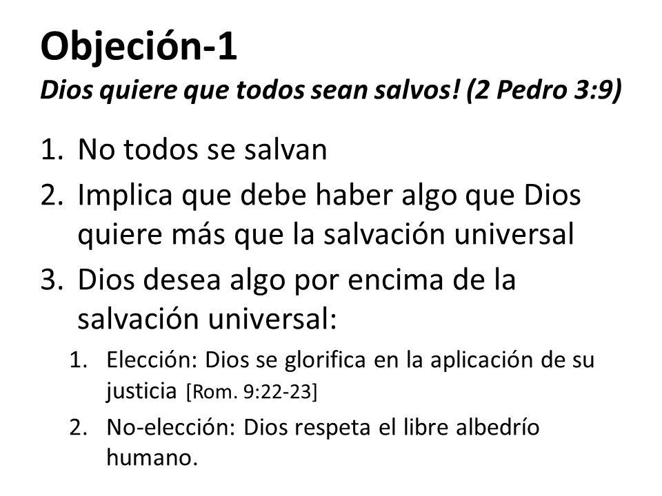 Objeción-1 Dios quiere que todos sean salvos! (2 Pedro 3:9)