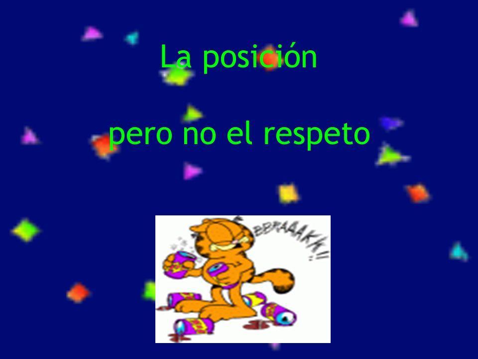 La posición pero no el respeto