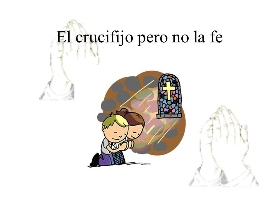 El crucifijo pero no la fe