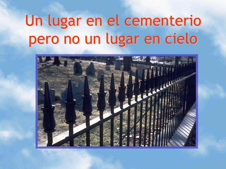Un lugar en el cementerio pero no un lugar en cielo