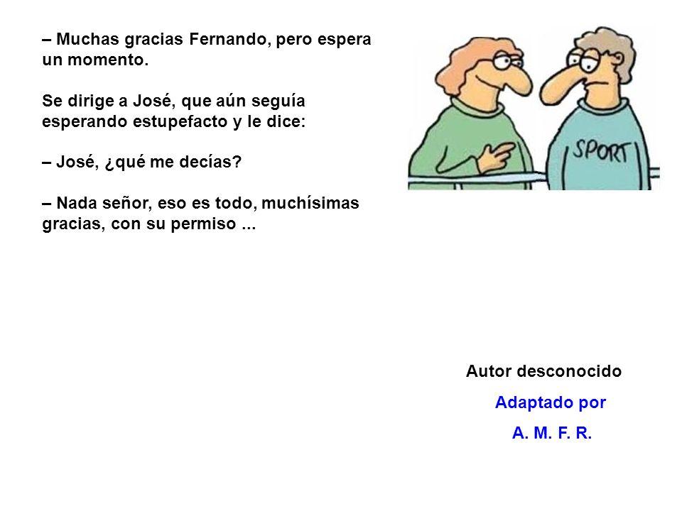– Muchas gracias Fernando, pero espera un momento.