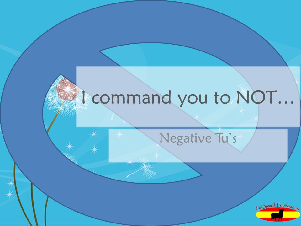 I command you to NOT… Negative Tu's