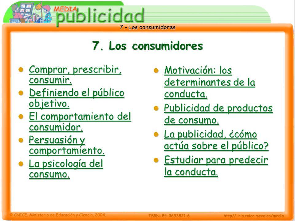 7. Los consumidores Comprar, prescribir, consumir.