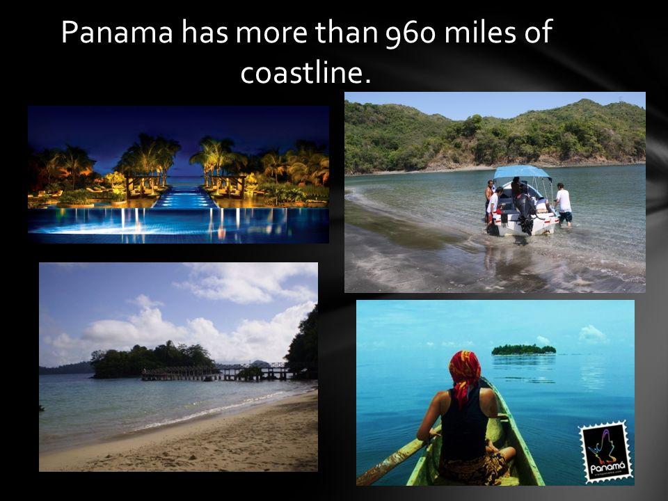 Panama has more than 960 miles of coastline.