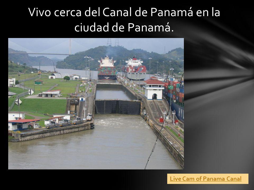 Vivo cerca del Canal de Panamá en la ciudad de Panamá.