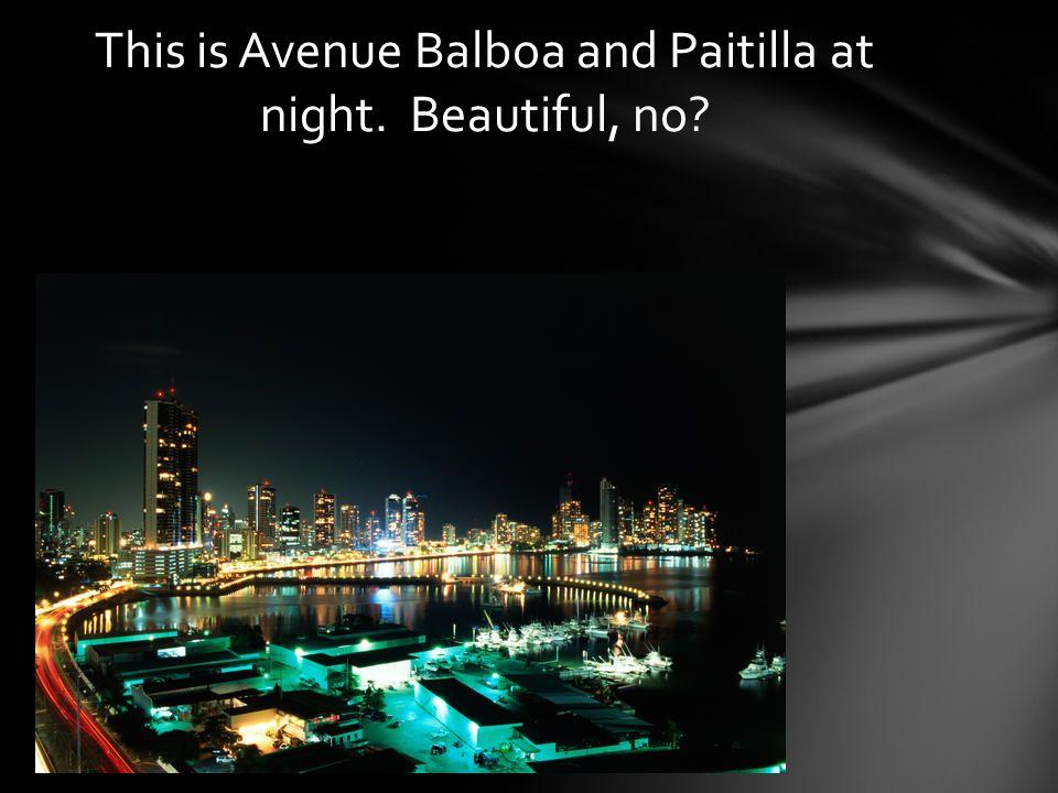 This is Avenue Balboa and Paitilla at night. Beautiful, no