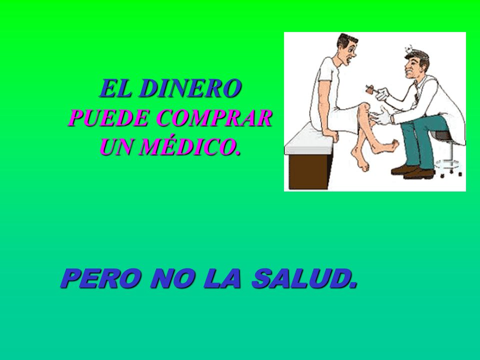 EL DINERO PUEDE COMPRAR UN MÉDICO.