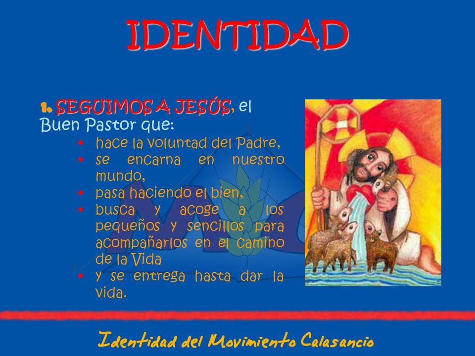 IDENTIDAD SEGUIMOS A JESÚS, el Buen Pastor que: