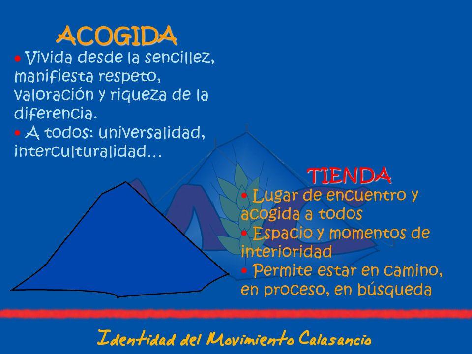 ACOGIDA Vivida desde la sencillez, manifiesta respeto, valoración y riqueza de la diferencia. A todos: universalidad, interculturalidad…