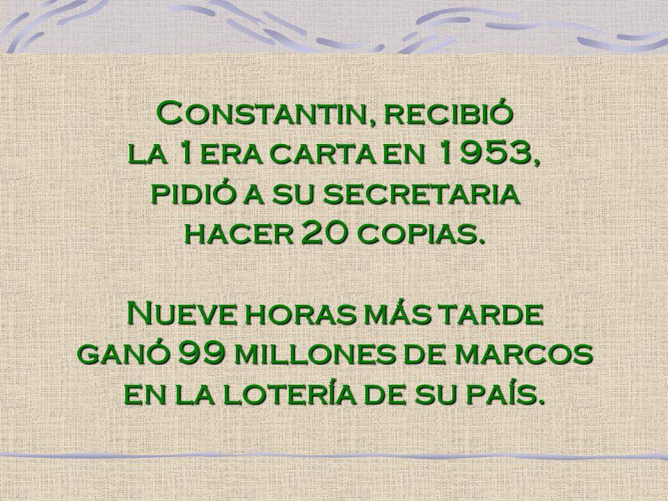 Constantin, recibió la 1era carta en 1953, pidió a su secretaria hacer 20 copias.