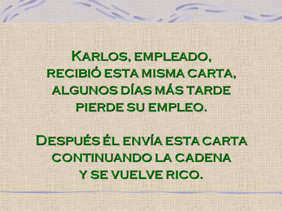 Karlos, empleado, recibió esta misma carta, algunos días más tarde pierde su empleo.