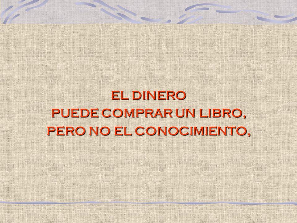 el dinero puede comprar un libro, pero no el conocimiento,