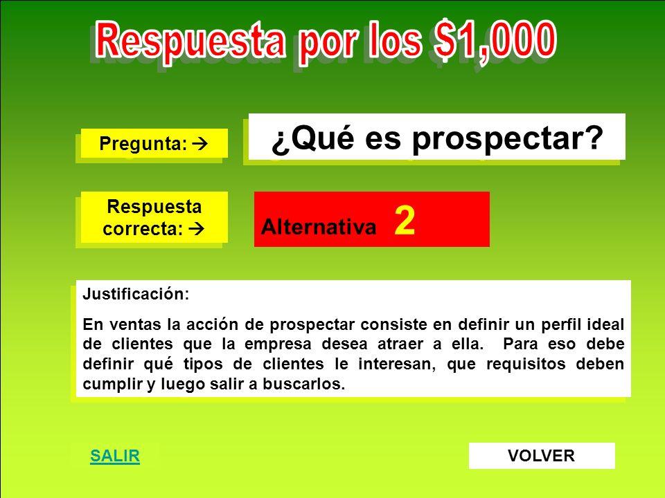 Respuesta por los $1,000 ¿Qué es prospectar Alternativa 2 Pregunta: 