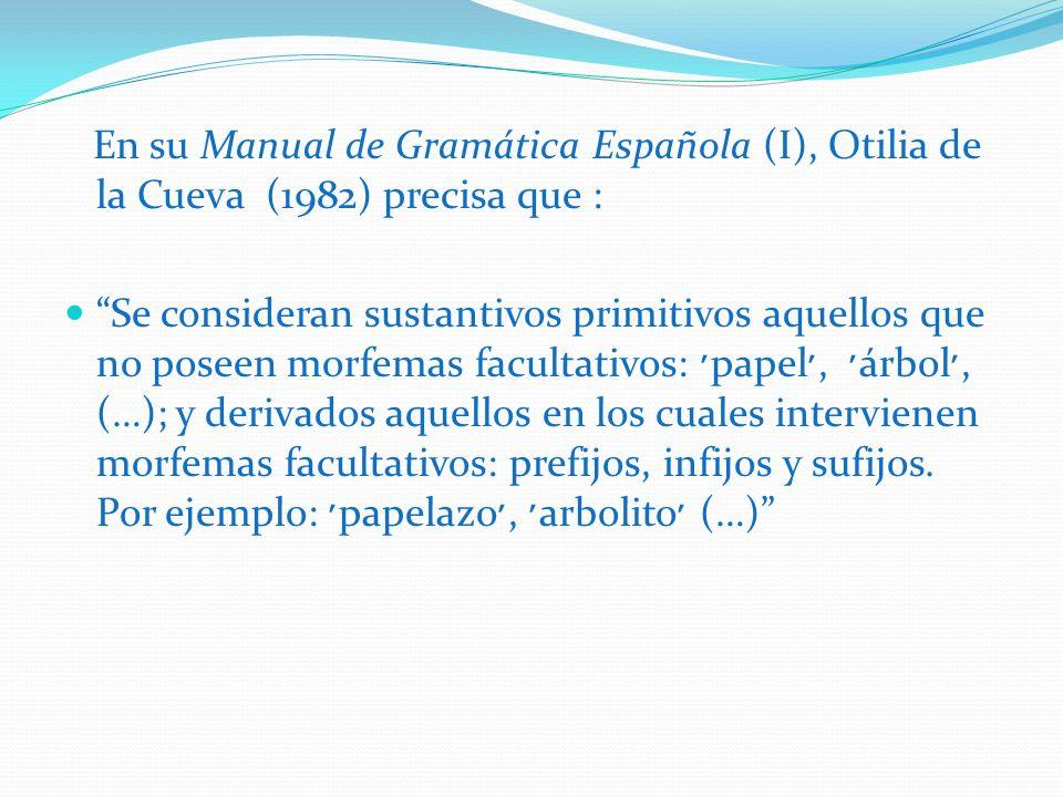 En su Manual de Gramática Española (I), Otilia de la Cueva (1982) precisa que :