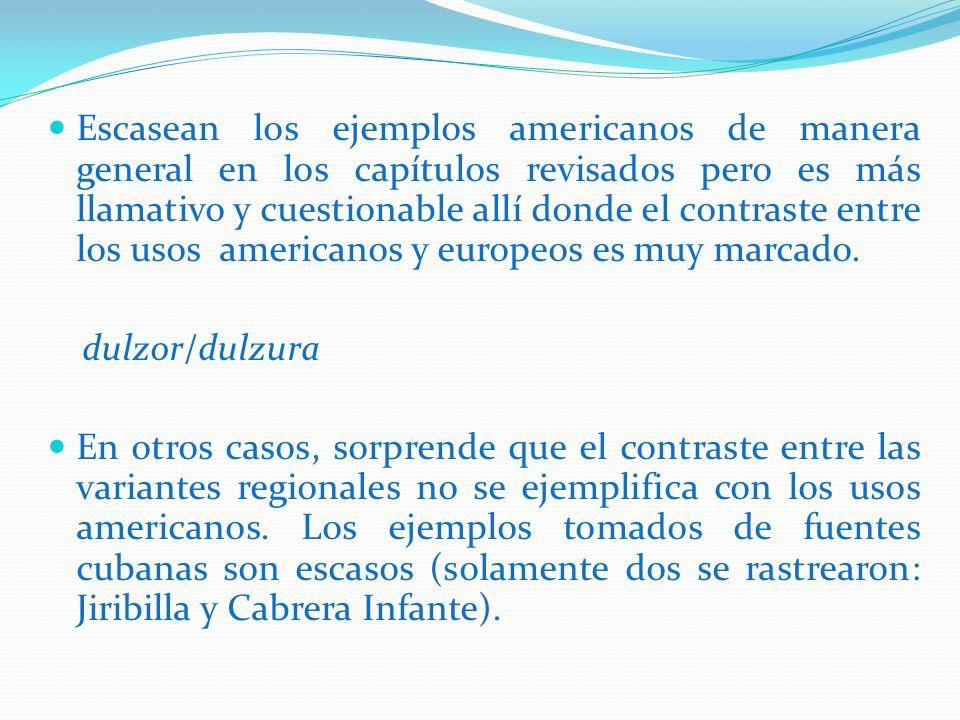 Escasean los ejemplos americanos de manera general en los capítulos revisados pero es más llamativo y cuestionable allí donde el contraste entre los usos americanos y europeos es muy marcado.