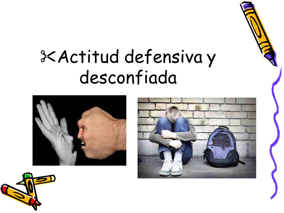 &Actitud defensiva y desconfiada