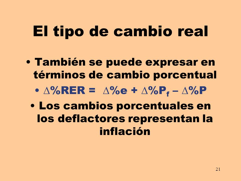 El tipo de cambio real También se puede expresar en términos de cambio porcentual. %RER = %e + %Pf – %P.