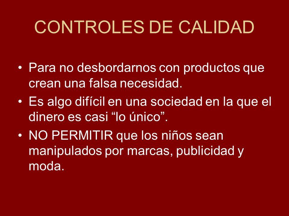 CONTROLES DE CALIDAD Para no desbordarnos con productos que crean una falsa necesidad.